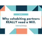 Why cohabiting partners REALLY need a Will